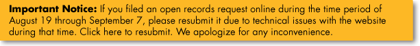 "Banner that says ""Important Notice: If you filed an open records request online during the time period of August 19 through September 7, please resubmit it due to technical issues with the website during that time. Click here to resubmit. We apologize for any inconvenience."""